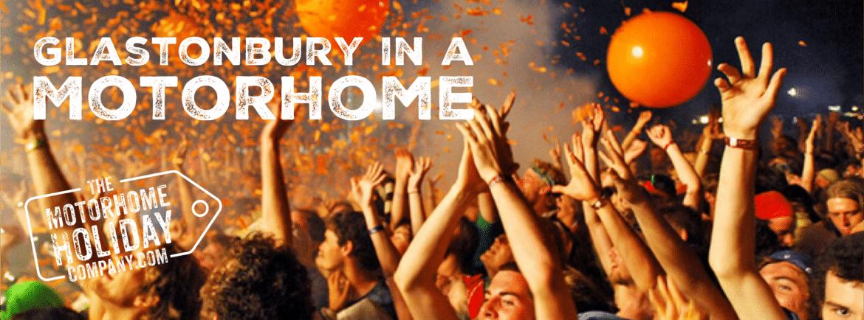 Motorhome Hire for Glastonbury Festival 2020